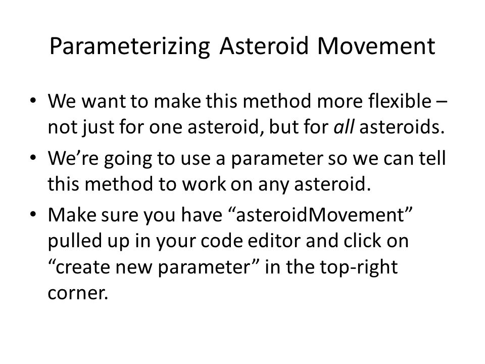 Parameterizing Asteroid Movement We want to make this method more flexible – not just for one asteroid, but for all asteroids. We're going to use a pa