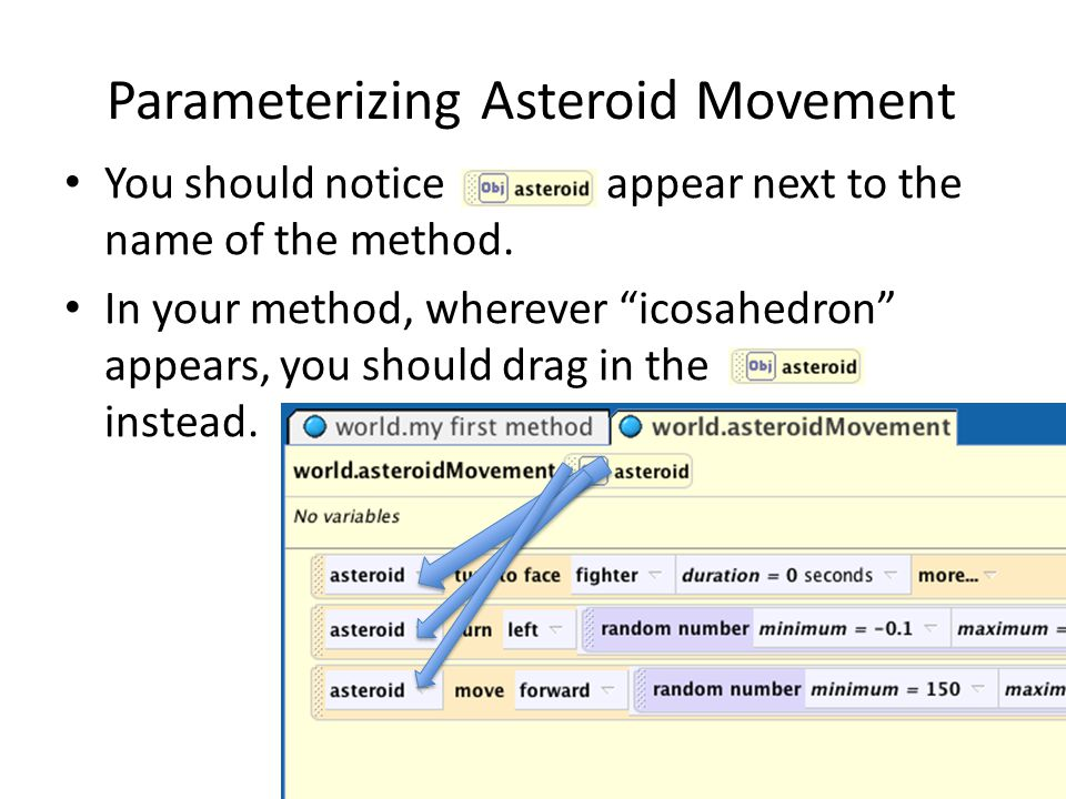 Parameterizing Asteroid Movement You should notice appear next to the name of the method.