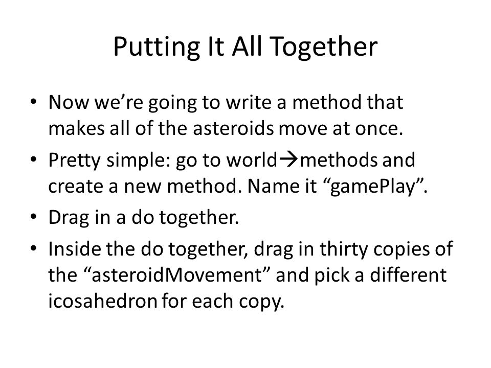 Putting It All Together Now we're going to write a method that makes all of the asteroids move at once.