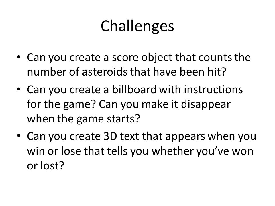 Challenges Can you create a score object that counts the number of asteroids that have been hit.