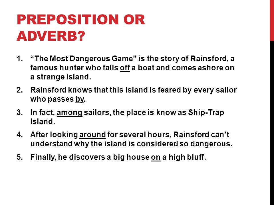 """PREPOSITION OR ADVERB? 1.""""The Most Dangerous Game"""" is the story of Rainsford, a famous hunter who falls off a boat and comes ashore on a strange islan"""