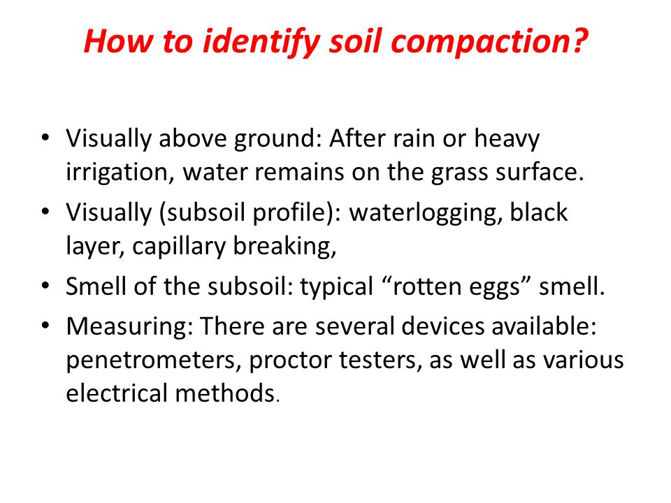 How to identify soil compaction? Visually above ground: After rain or heavy irrigation, water remains on the grass surface. Visually (subsoil profile)