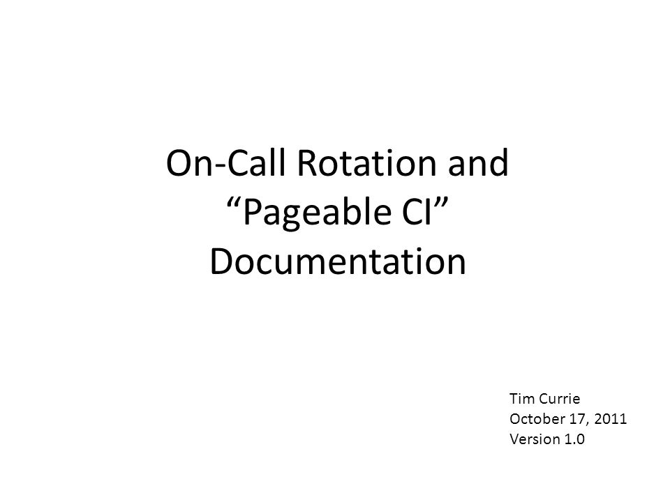 On-Call Rotation and Pageable CI Documentation Tim Currie October 17, 2011 Version 1.0