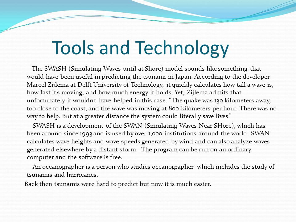 Tools and Technology The SWASH (Simulating Waves until at Shore) model sounds like something that would have been useful in predicting the tsunami in