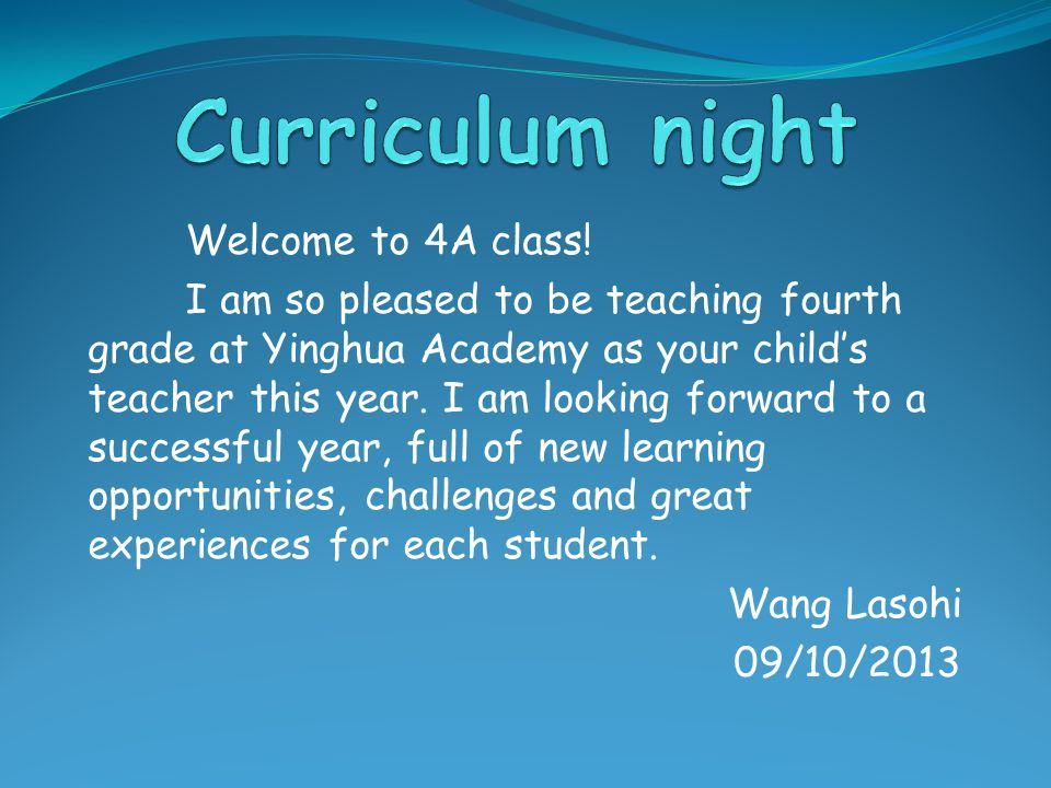 Welcome to 4A class! I am so pleased to be teaching fourth grade at Yinghua Academy as your child's teacher this year. I am looking forward to a succe