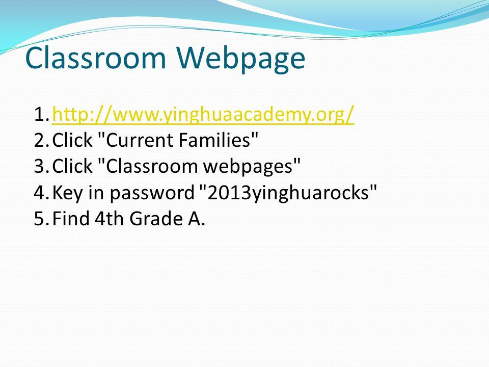 Classroom Webpage 1.http://www.yinghuaacademy.org/http://www.yinghuaacademy.org/ 2.Click