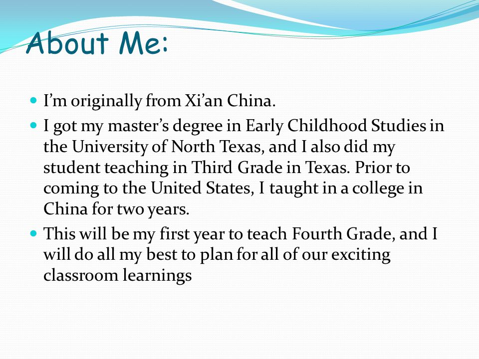 About Me: I'm originally from Xi'an China. I got my master's degree in Early Childhood Studies in the University of North Texas, and I also did my stu