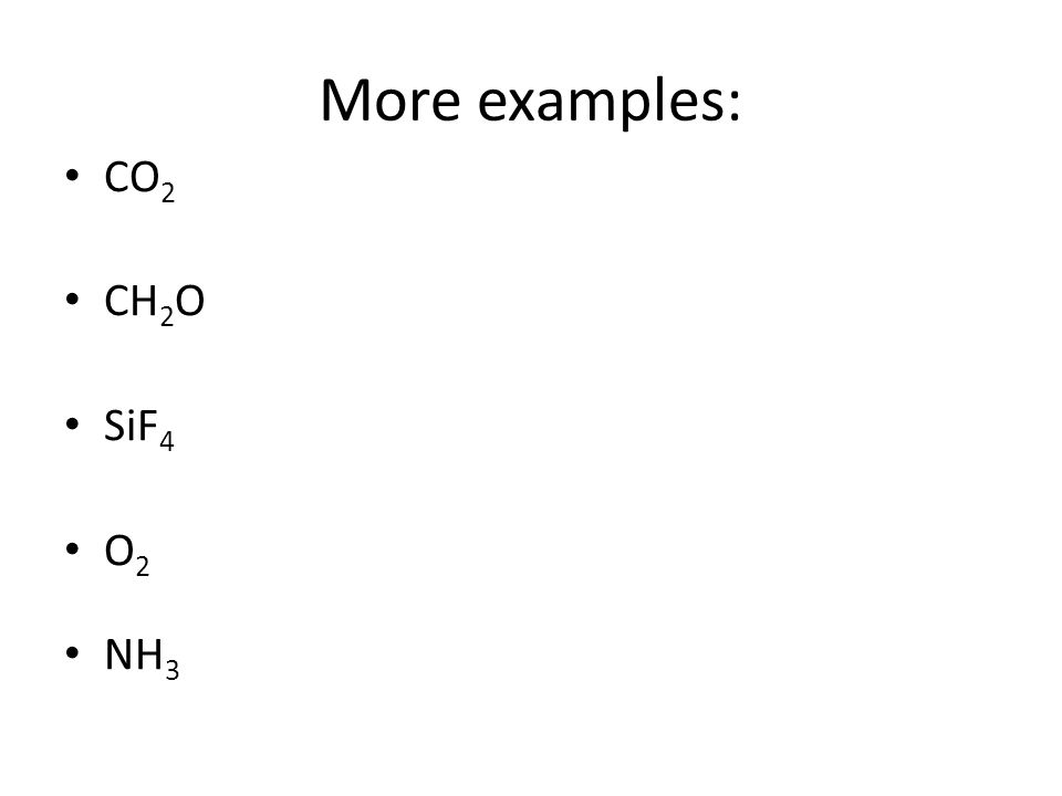 More examples: CO 2 CH 2 O SiF 4 O 2 NH 3