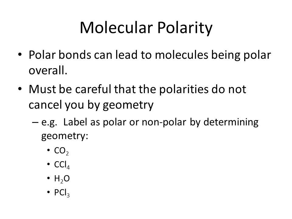 Molecular Polarity Polar bonds can lead to molecules being polar overall.