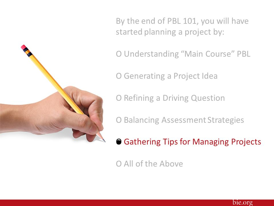 """By the end of PBL 101, you will have started planning a project by: O Understanding """"Main Course"""" PBL O Generating a Project Idea O Refining a Driving"""