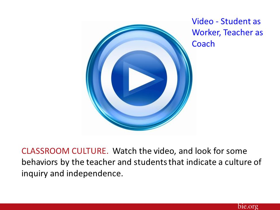 CLASSROOM CULTURE. Watch the video, and look for some behaviors by the teacher and students that indicate a culture of inquiry and independence. Video