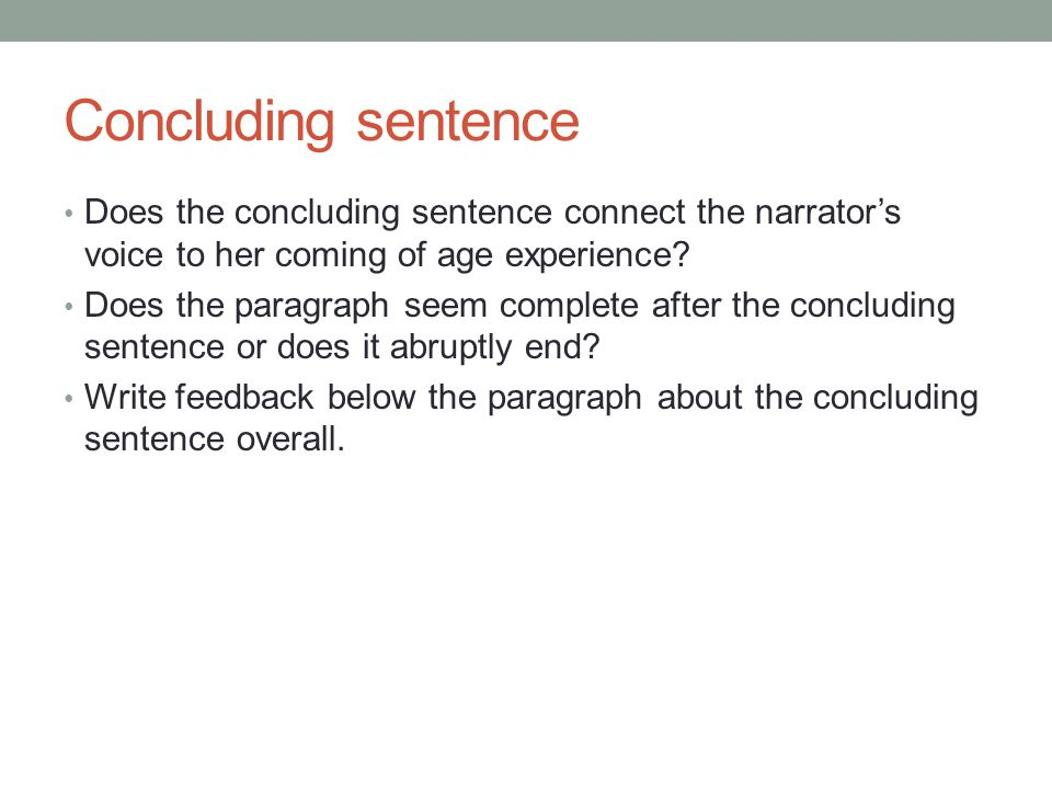 Concluding sentence Does the concluding sentence connect the narrator's voice to her coming of age experience.