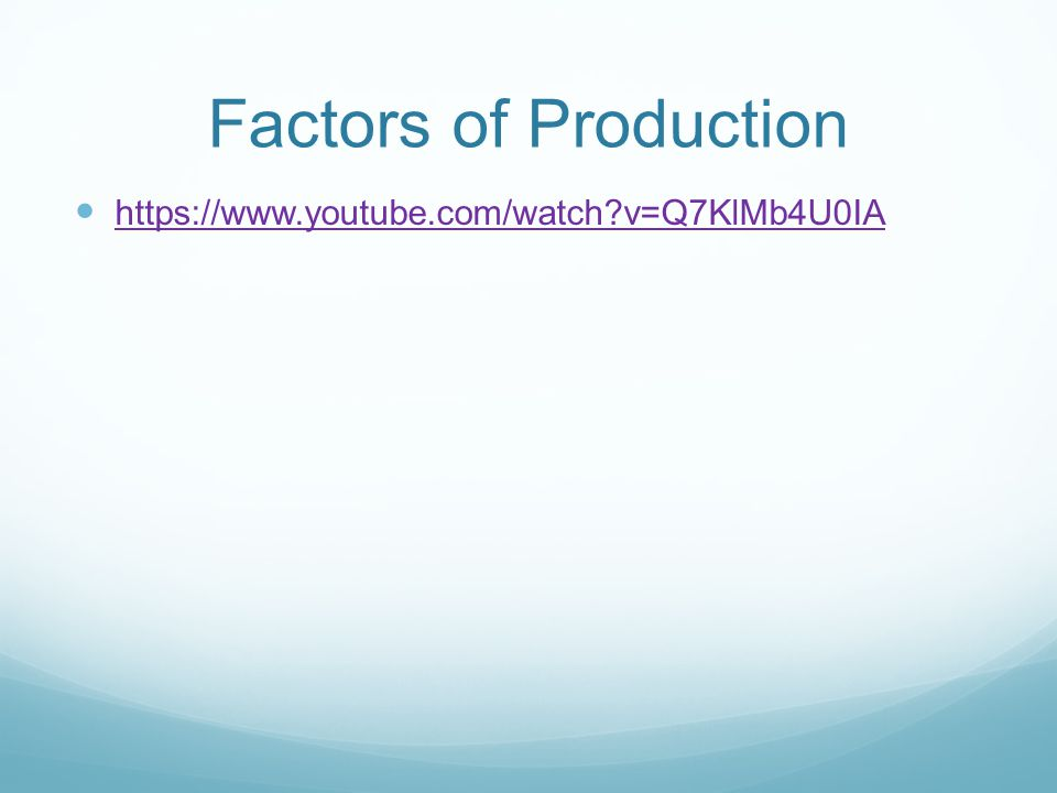 Factors of Production https://www.youtube.com/watch v=Q7KlMb4U0IA