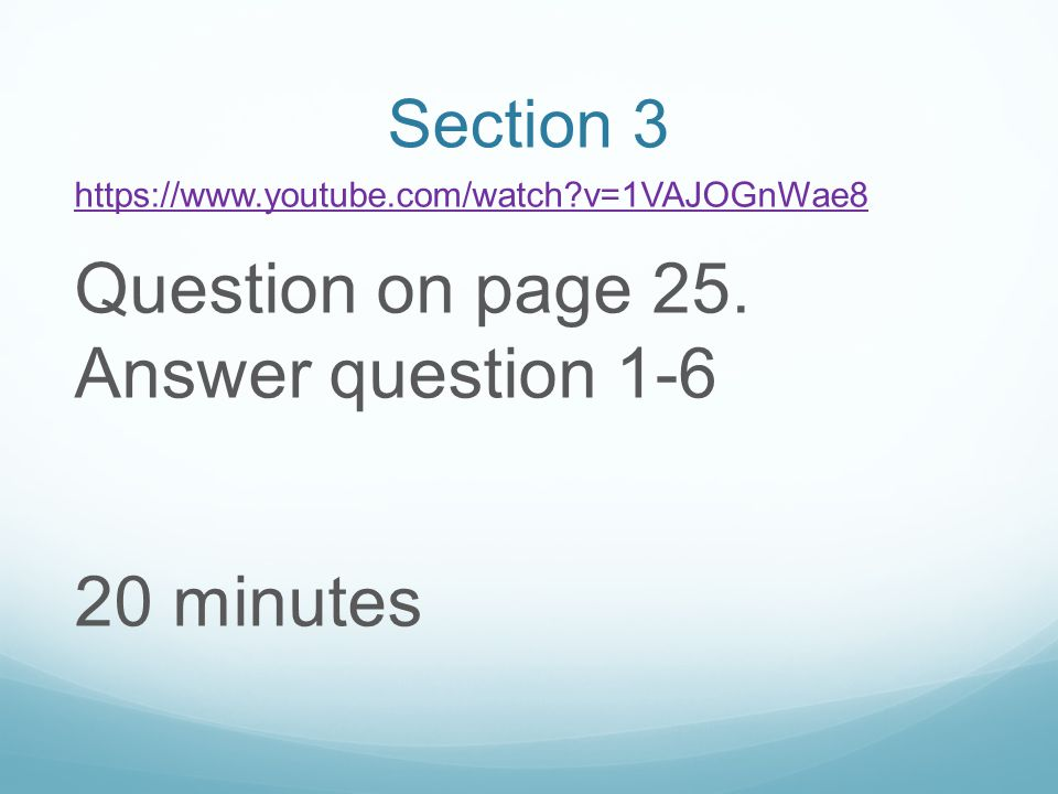 Section 3 https://www.youtube.com/watch v=1VAJOGnWae8 Question on page 25.