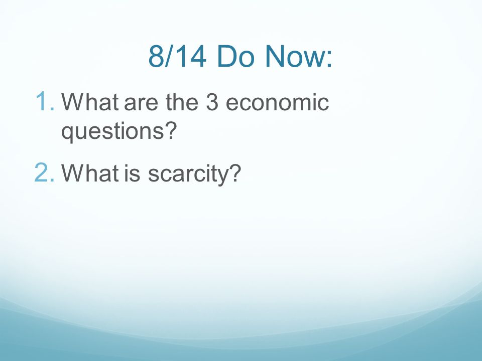8/14 Do Now:  What are the 3 economic questions  What is scarcity