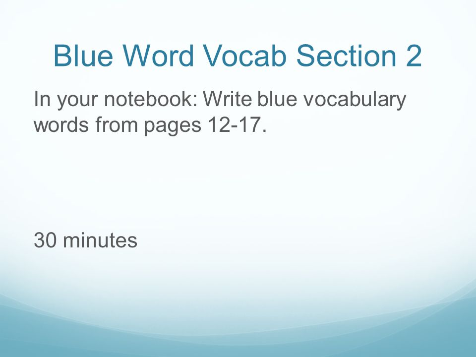 Blue Word Vocab Section 2 In your notebook: Write blue vocabulary words from pages 12-17.