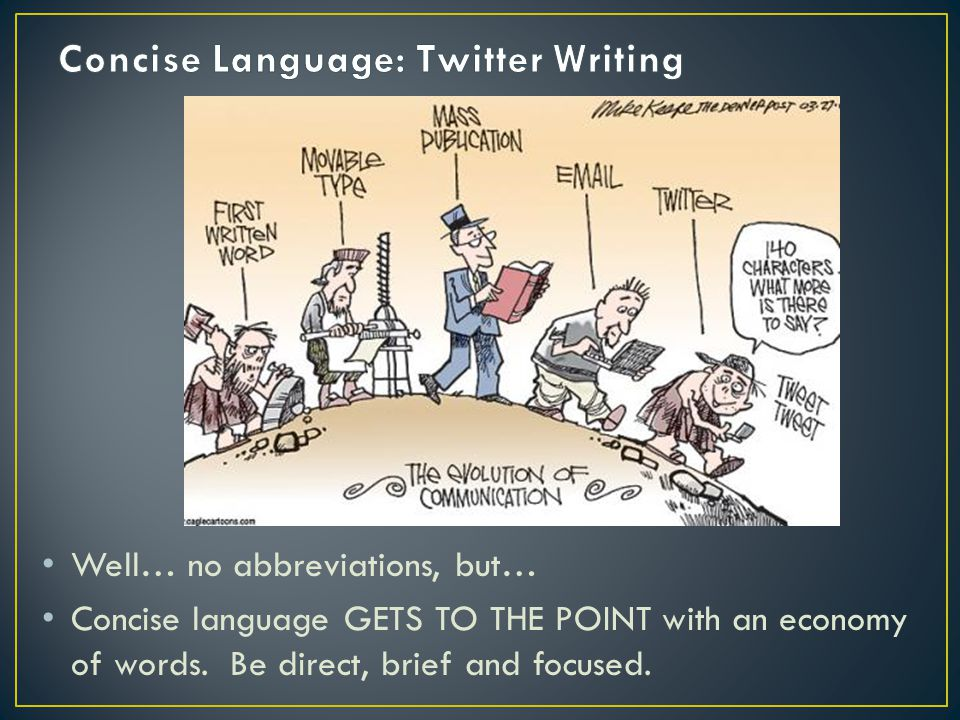 Well… no abbreviations, but… Concise language GETS TO THE POINT with an economy of words. Be direct, brief and focused.