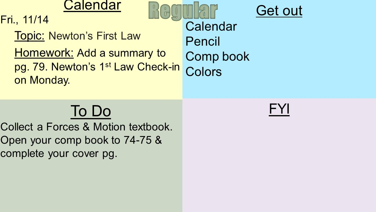 Calendar Fri., 11/14 Topic: Newton's First Law Homework: Add a summary to pg. 79. Newton's 1 st Law Check-in on Monday. To Do Collect a Forces & Motio