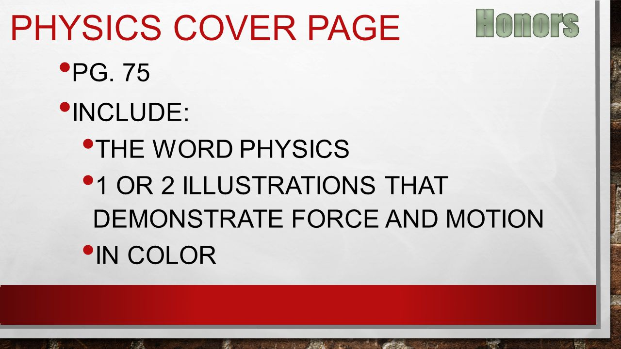 PHYSICS COVER PAGE PG. 75 INCLUDE: THE WORD PHYSICS 1 OR 2 ILLUSTRATIONS THAT DEMONSTRATE FORCE AND MOTION IN COLOR