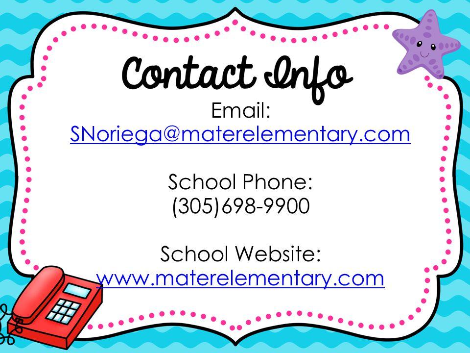 Email: SNoriega@materelementary.com School Phone: (305)698-9900 School Website: www.materelementary.com