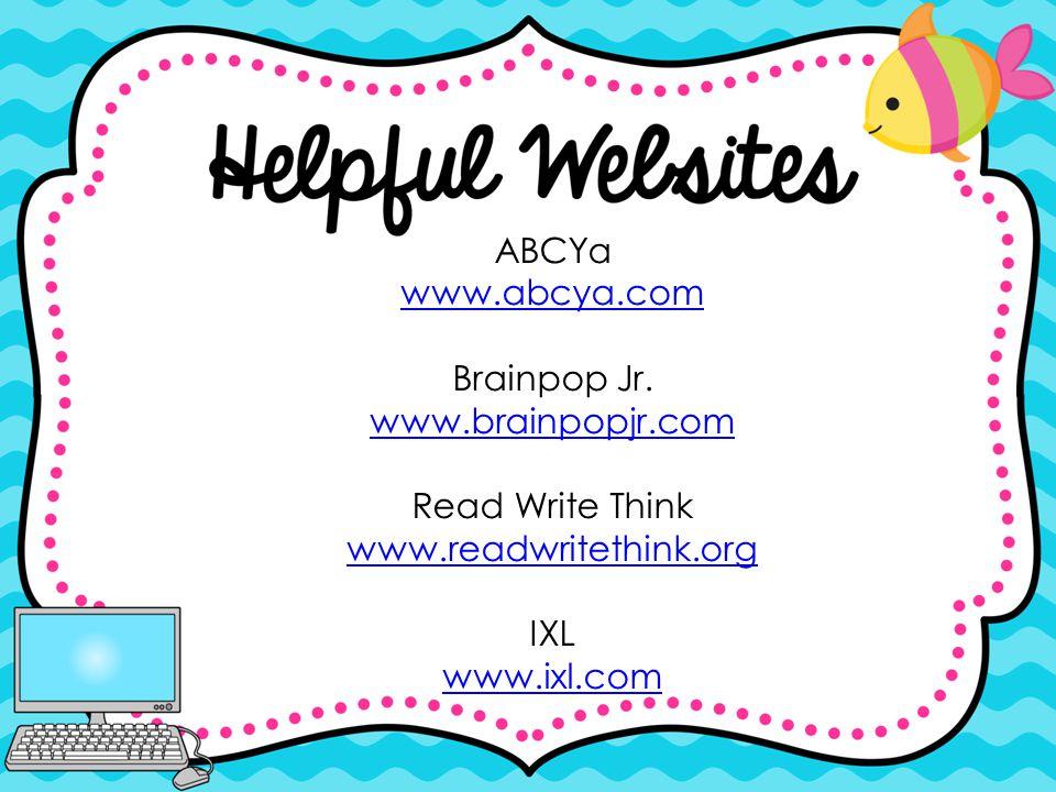 ABCYa www.abcya.com Brainpop Jr. www.brainpopjr.com Read Write Think www.readwritethink.org IXL www.ixl.com