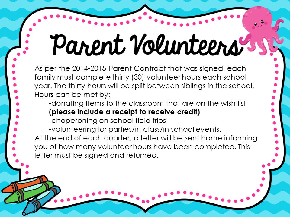 As per the 2014-2015 Parent Contract that was signed, each family must complete thirty (30) volunteer hours each school year. The thirty hours will be