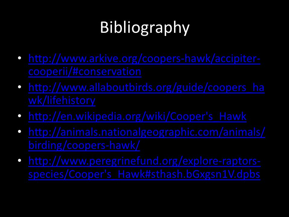 Bibliography http://www.arkive.org/coopers-hawk/accipiter- cooperii/#conservation http://www.arkive.org/coopers-hawk/accipiter- cooperii/#conservation