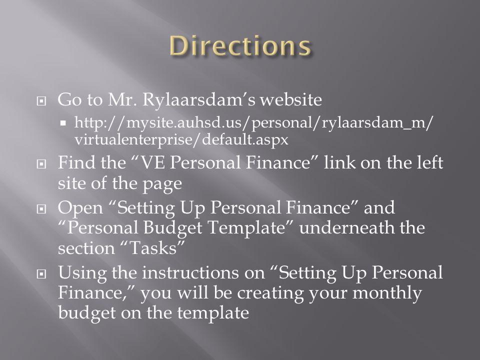 """ Go to Mr. Rylaarsdam's website  http://mysite.auhsd.us/personal/rylaarsdam_m/ virtualenterprise/default.aspx  Find the """"VE Personal Finance"""" link"""