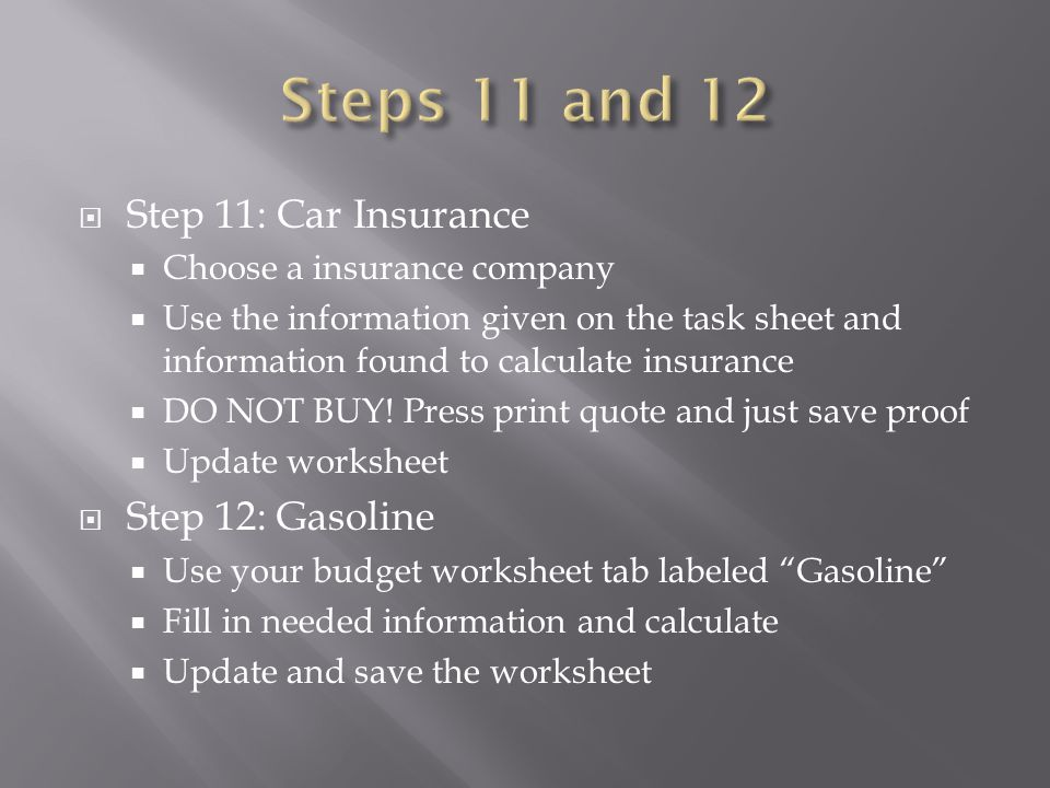  Step 11: Car Insurance  Choose a insurance company  Use the information given on the task sheet and information found to calculate insurance  DO NOT BUY.