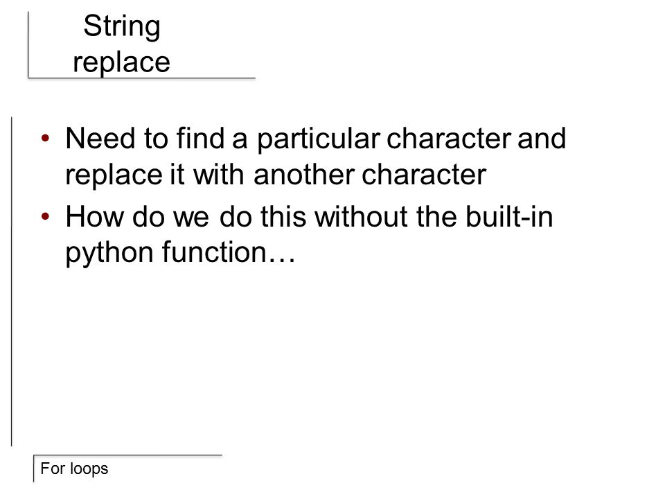 For loops String replace Need to find a particular character and replace it with another character How do we do this without the built-in python function…