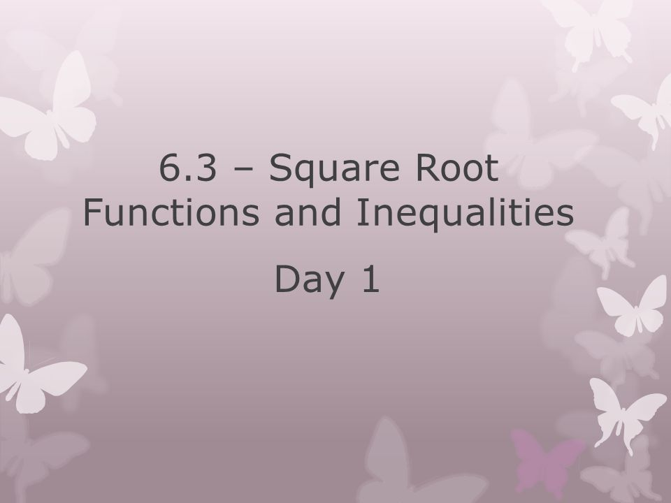 6.3 – Square Root Functions and Inequalities Day 1