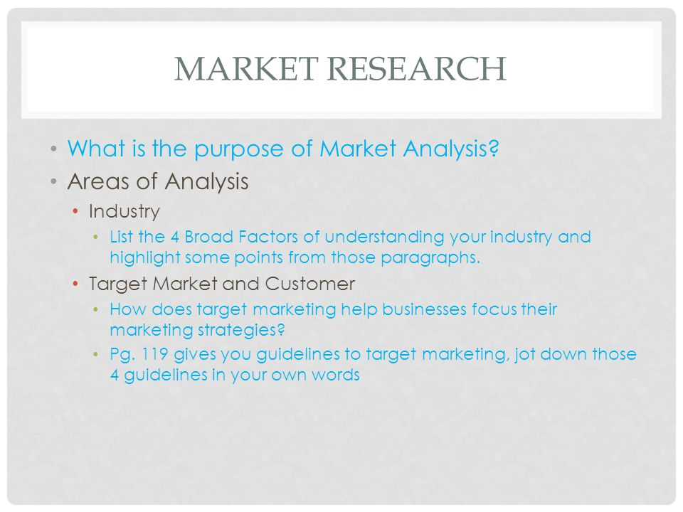 MARKET RESEARCH What is the purpose of Market Analysis? Areas of Analysis Industry List the 4 Broad Factors of understanding your industry and highlig