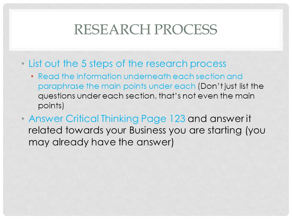 RESEARCH PROCESS List out the 5 steps of the research process Read the information underneath each section and paraphrase the main points under each (