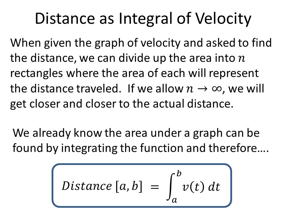 Distance as Integral of Velocity We already know the area under a graph can be found by integrating the function and therefore….