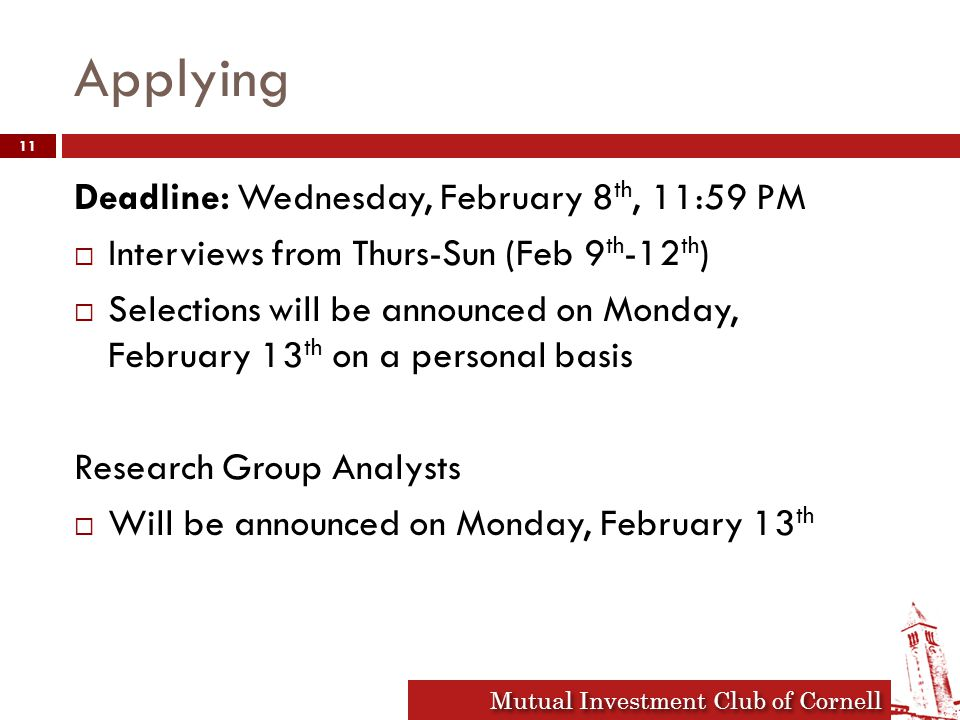 Mutual Investment Club of Cornell Applying Deadline: Wednesday, February 8 th, 11:59 PM  Interviews from Thurs-Sun (Feb 9 th -12 th )  Selections wi