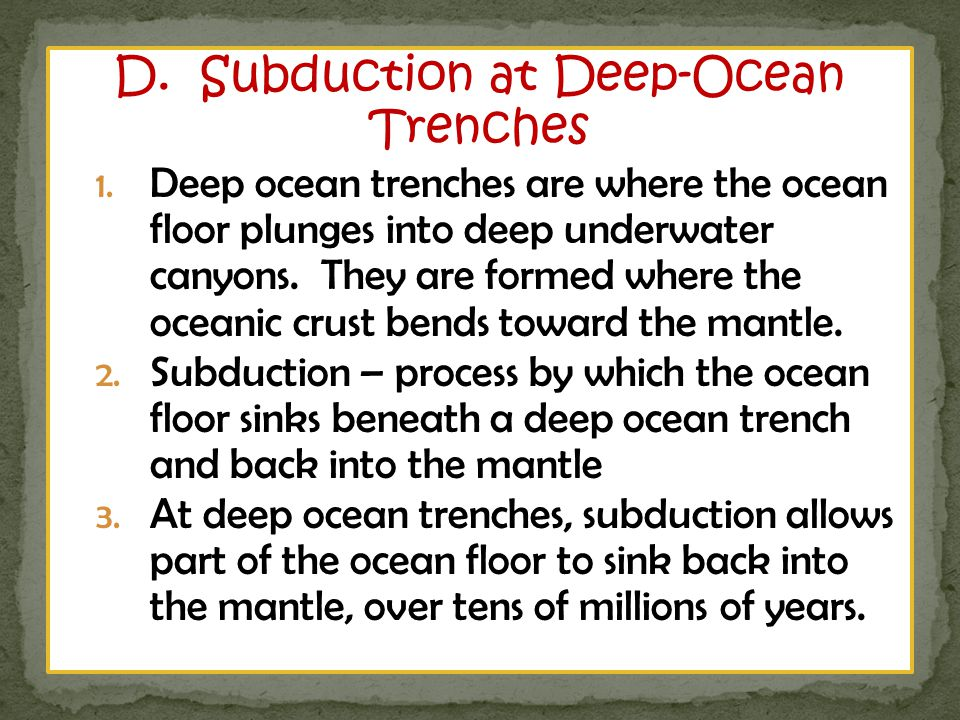 D.Subduction at Deep-Ocean Trenches 1.