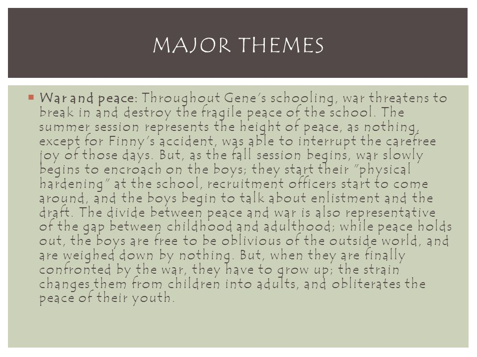  War and peace: Throughout Gene s schooling, war threatens to break in and destroy the fragile peace of the school.