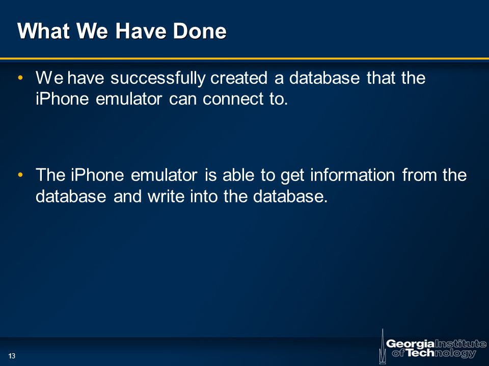 13 What We Have Done We have successfully created a database that the iPhone emulator can connect to.