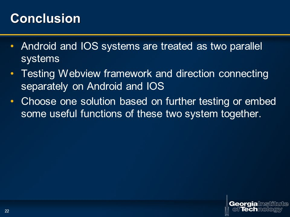 22 Conclusion Android and IOS systems are treated as two parallel systems Testing Webview framework and direction connecting separately on Android and