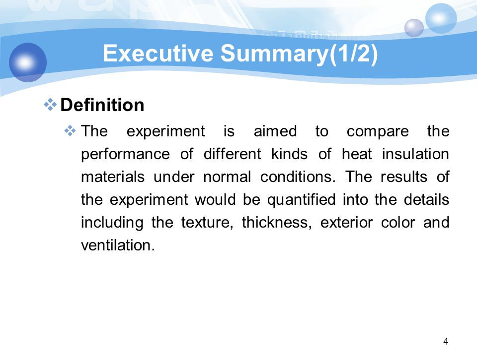 Executive Summary(1/2)  Definition  The experiment is aimed to compare the performance of different kinds of heat insulation materials under normal conditions.