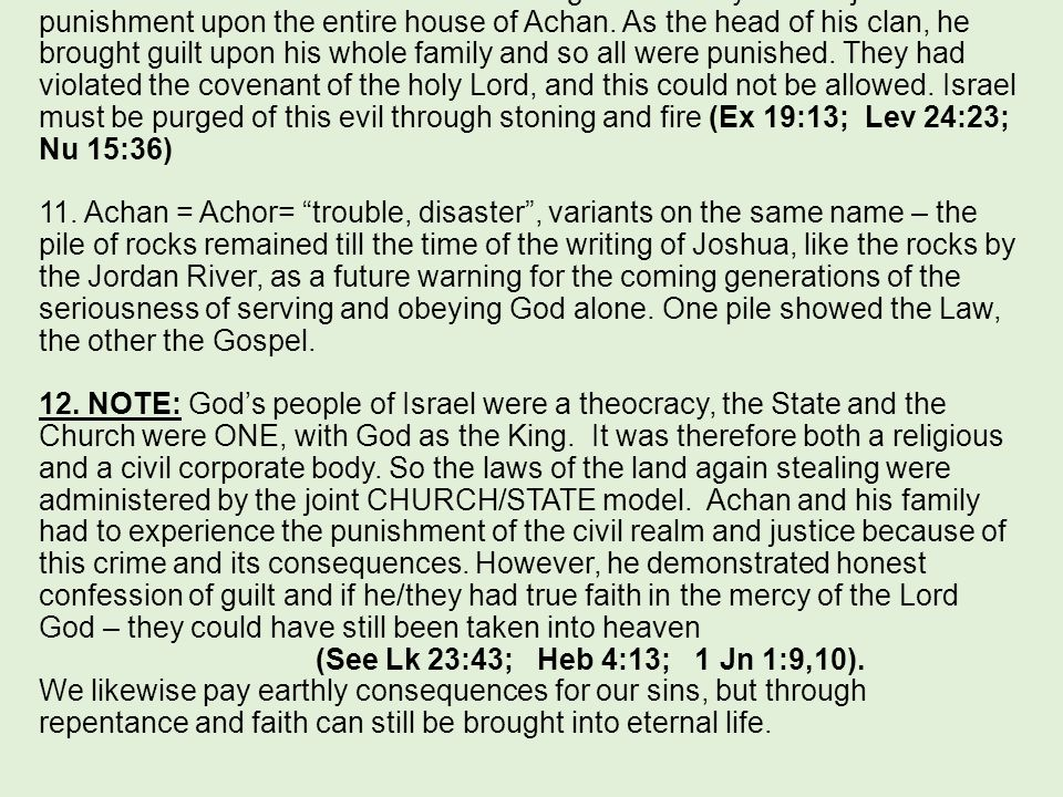 10. God used Joshua and Israel as his agents to carry out the just punishment upon the entire house of Achan. As the head of his clan, he brought guil