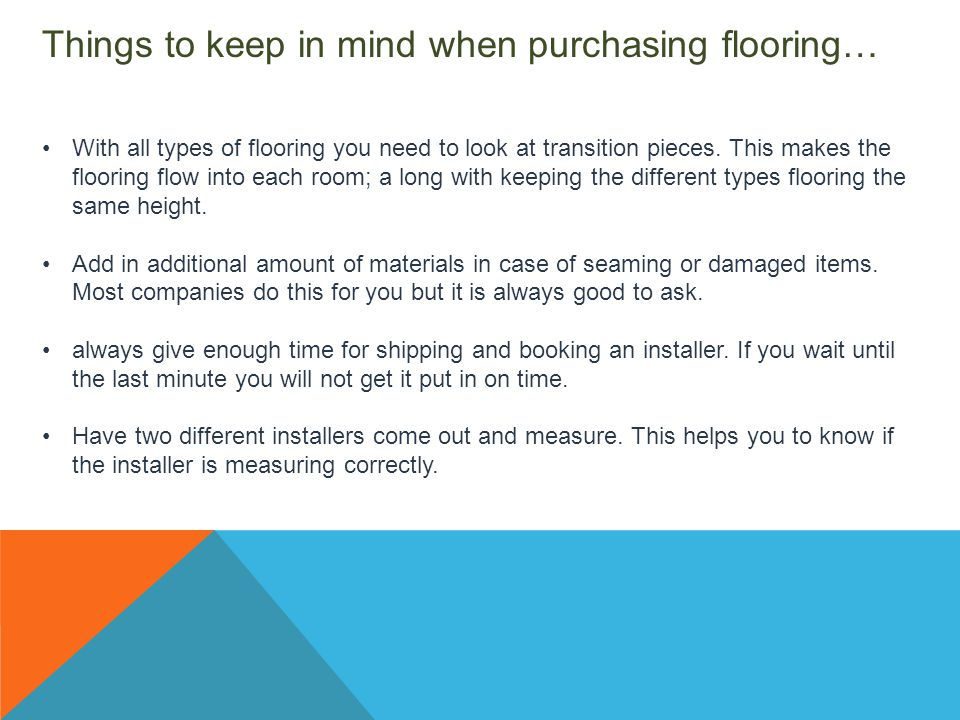 Things to keep in mind when purchasing flooring… With all types of flooring you need to look at transition pieces.
