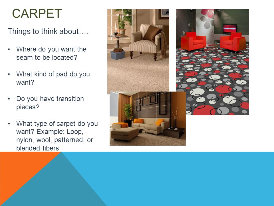 CARPET Things to think about…. Where do you want the seam to be located.