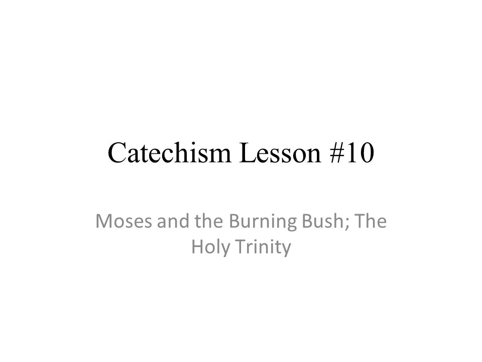 Catechism Lesson #10 Moses and the Burning Bush; The Holy Trinity