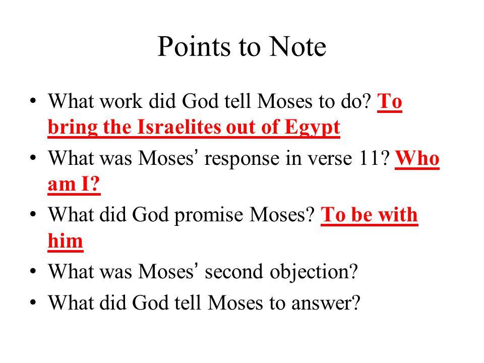 Points to Note What work did God tell Moses to do.