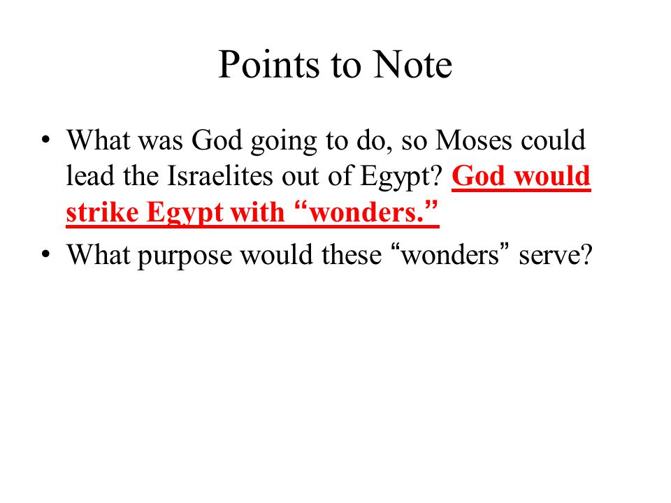 Points to Note What was God going to do, so Moses could lead the Israelites out of Egypt.