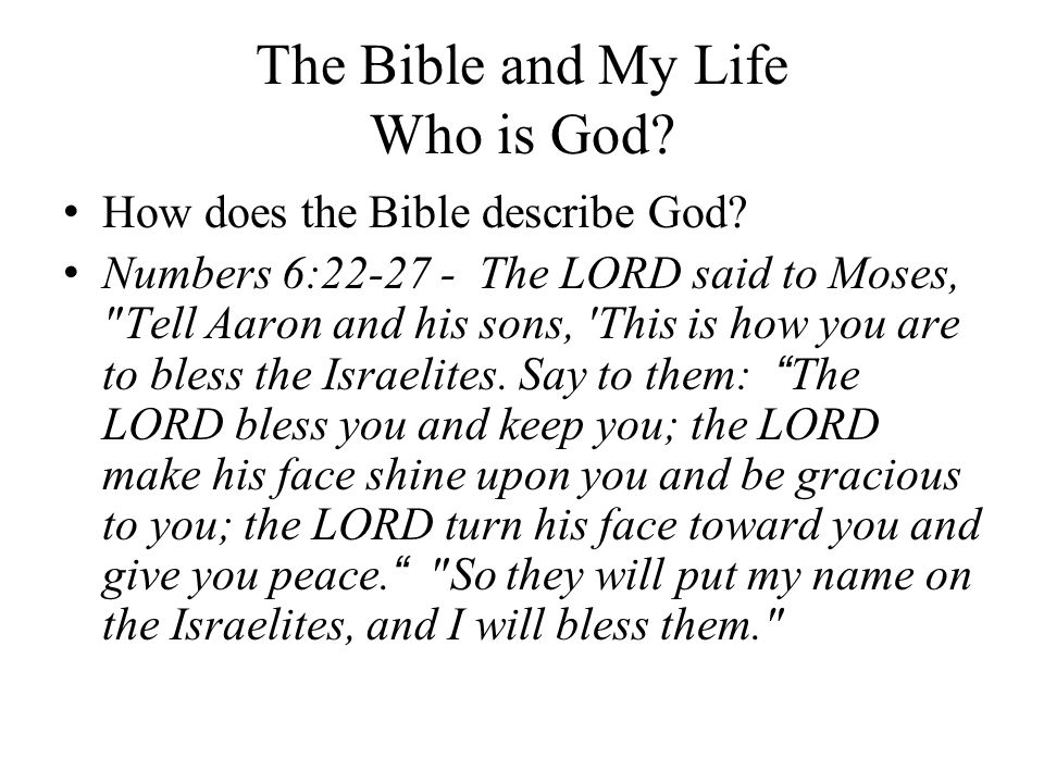 The Bible and My Life Who is God. How does the Bible describe God.