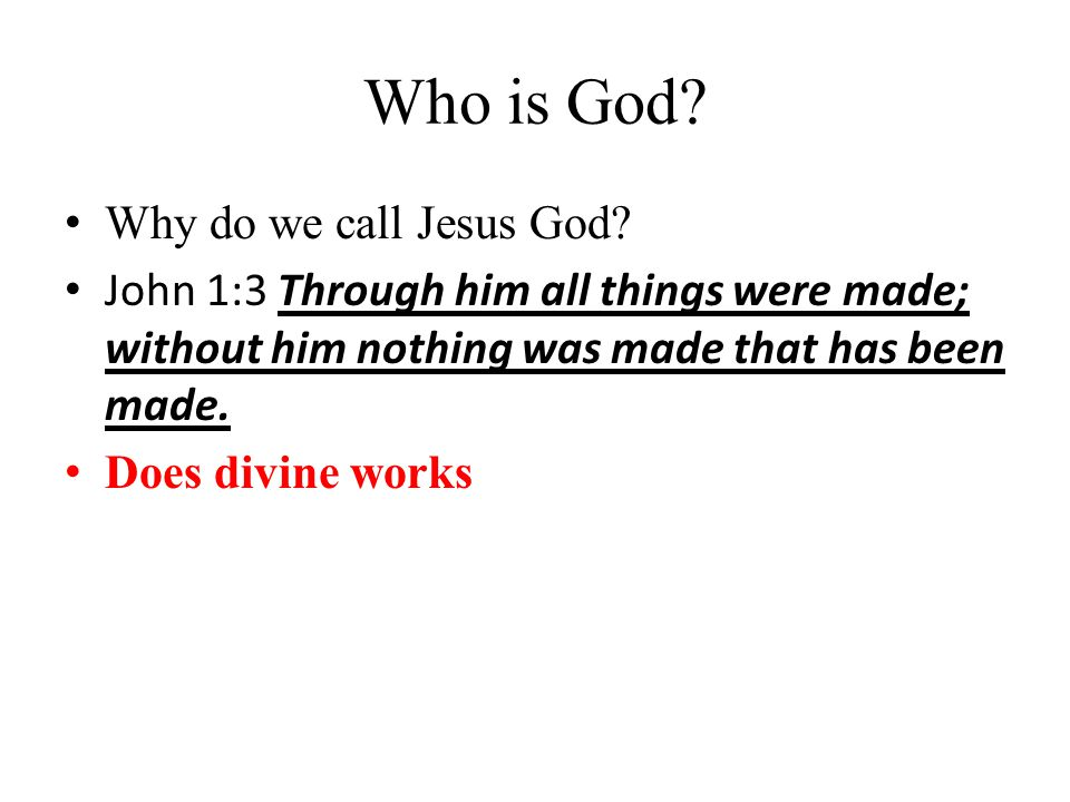 Who is God. Why do we call Jesus God.