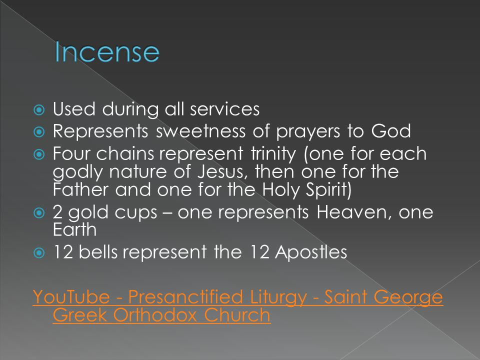  Used during all services  Represents sweetness of prayers to God  Four chains represent trinity (one for each godly nature of Jesus, then one for