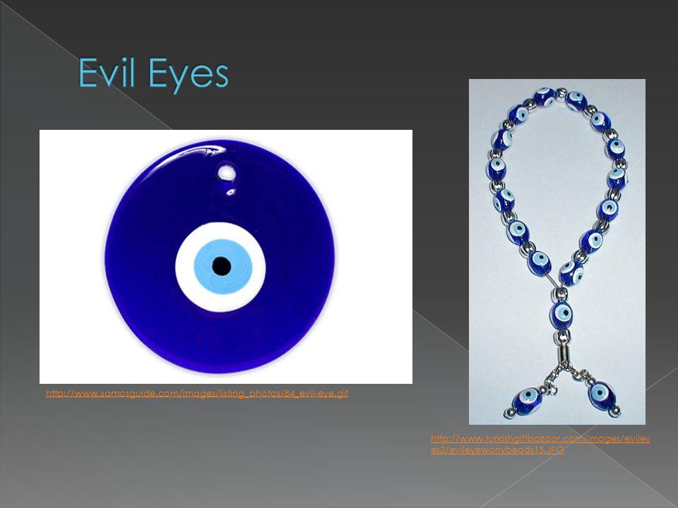 http://www.samosguide.com/images/listing_photos/84_evil-eye.gif http://www.turkishgiftbazaar.com/images/eviley es3/evileyeworrybeads15.JPG